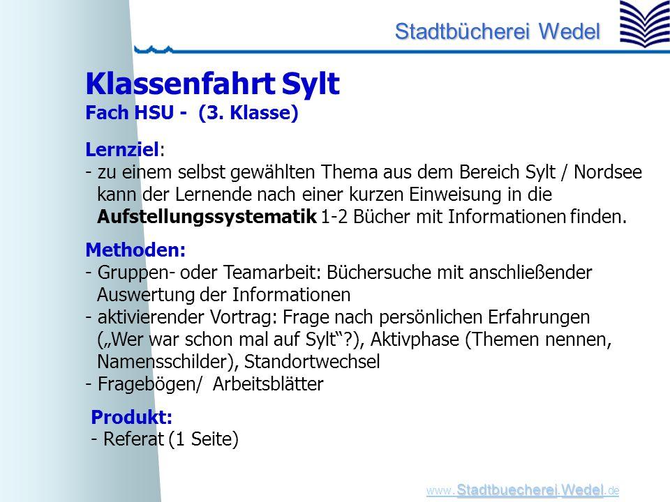 StadtbuechereiWedel www. Stadtbuecherei.Wedel. de Stadtbücherei Wedel Produkt: - Referat (1 Seite) Klassenfahrt Sylt Fach HSU - (3. Klasse) Lernziel: