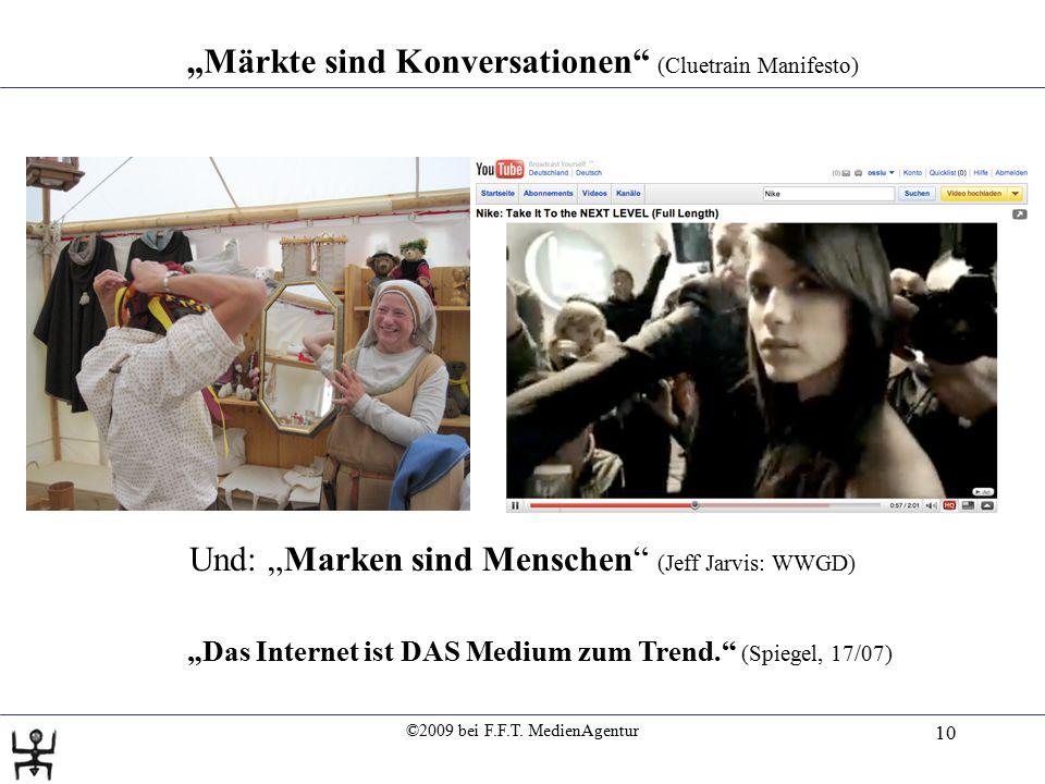 """©2009 bei F.F.T. MedienAgentur 10 """"Märkte sind Konversationen"""" (Cluetrain Manifesto) Und: """"Marken sind Menschen"""" (Jeff Jarvis: WWGD) """"Das Internet ist"""
