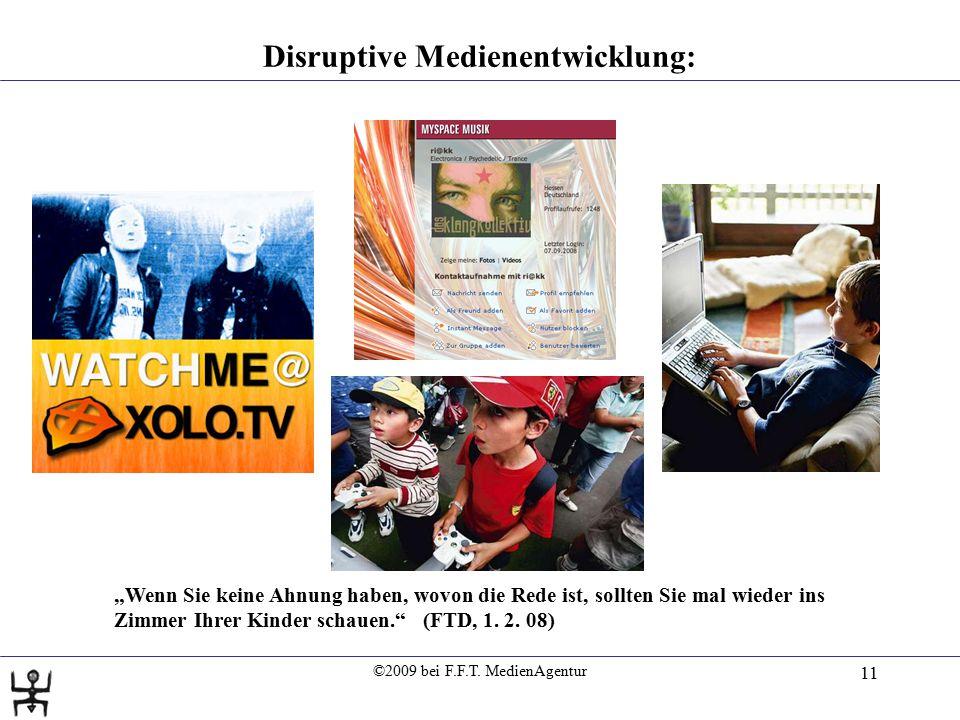 """©2009 bei F.F.T. MedienAgentur 11 Disruptive Medienentwicklung: """"Wenn Sie keine Ahnung haben, wovon die Rede ist, sollten Sie mal wieder ins Zimmer Ih"""