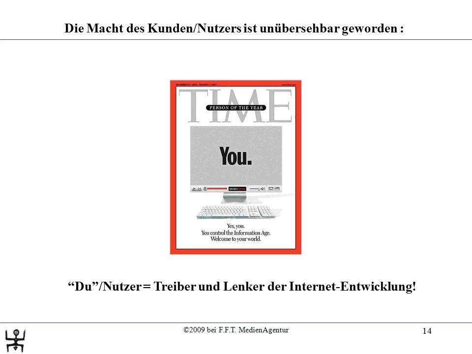 """©2009 bei F.F.T. MedienAgentur 14 Die Macht des Kunden/Nutzers ist unübersehbar geworden : """"Du""""/Nutzer = Treiber und Lenker der Internet-Entwicklung!"""
