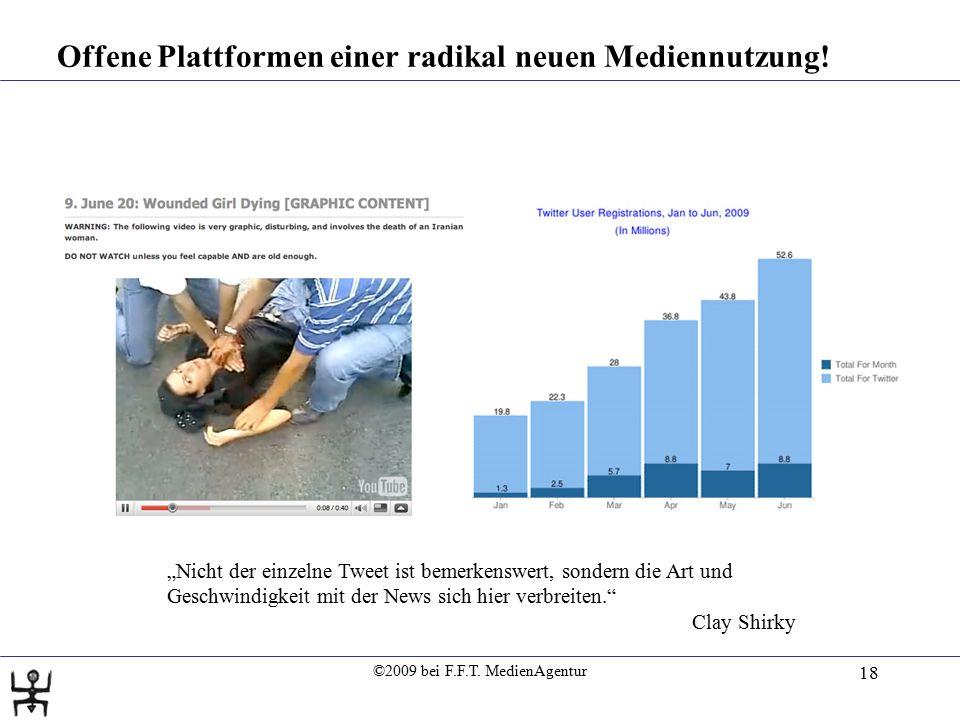 """©2009 bei F.F.T. MedienAgentur 18 Offene Plattformen einer radikal neuen Mediennutzung! """"Nicht der einzelne Tweet ist bemerkenswert, sondern die Art u"""