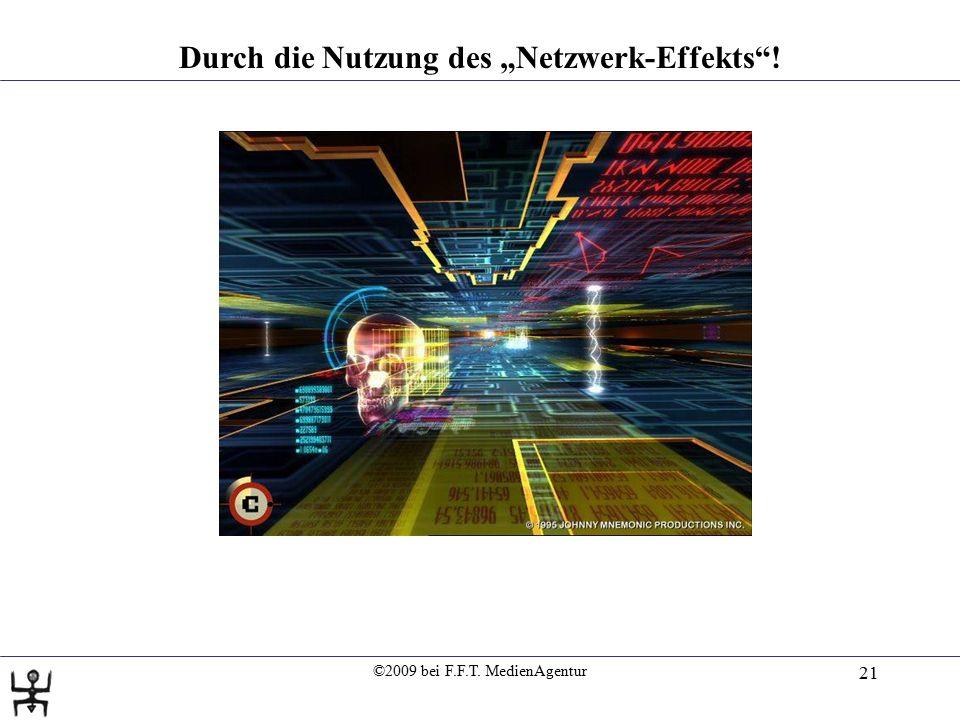 """©2009 bei F.F.T. MedienAgentur 21 Durch die Nutzung des """"Netzwerk-Effekts""""!"""