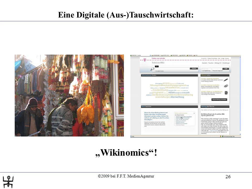 """©2009 bei F.F.T. MedienAgentur 26 Eine Digitale (Aus-)Tauschwirtschaft: """"Wikinomics""""!"""