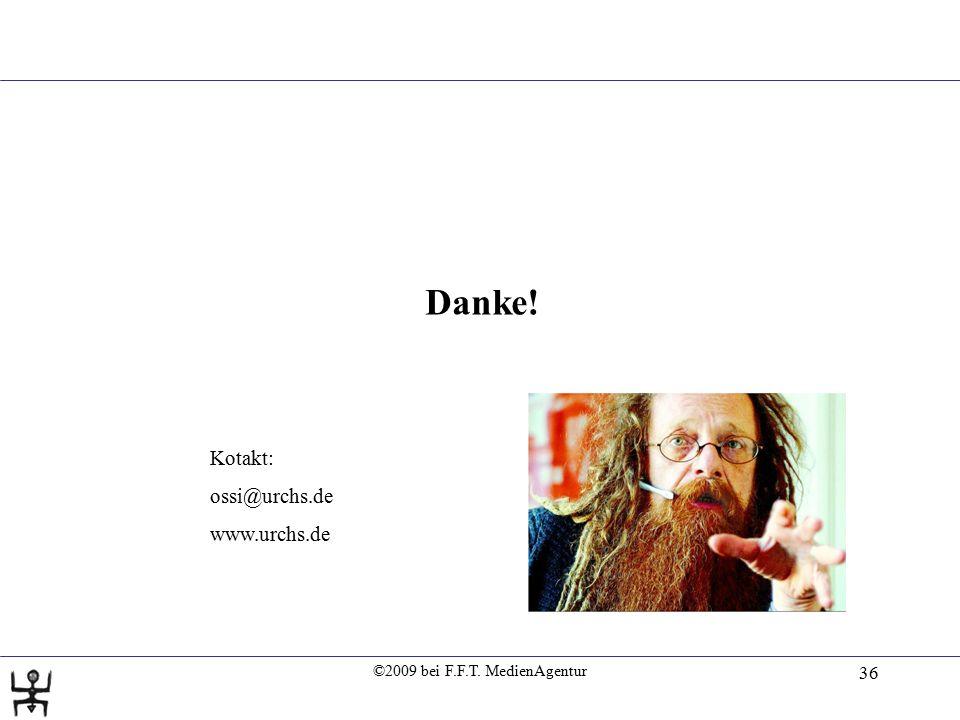 ©2009 bei F.F.T. MedienAgentur 36 Danke! Kotakt: ossi@urchs.de www.urchs.de