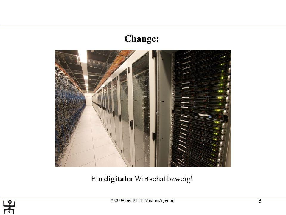 ©2009 bei F.F.T. MedienAgentur 5 Change: Ein digitaler Wirtschaftszweig!