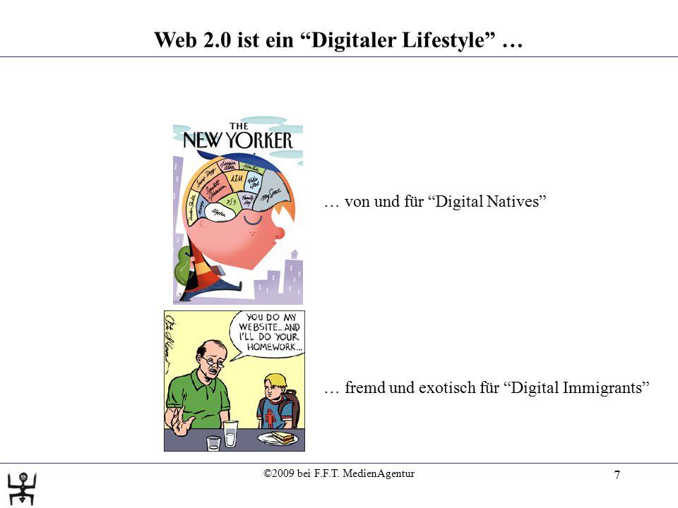 """©2009 bei F.F.T. MedienAgentur 7 Web 2.0 ist ein """"Digitaler Lifestyle"""" … … von und für """"Digital Natives"""" … fremd und exotisch für """"Digital Immigrants"""""""