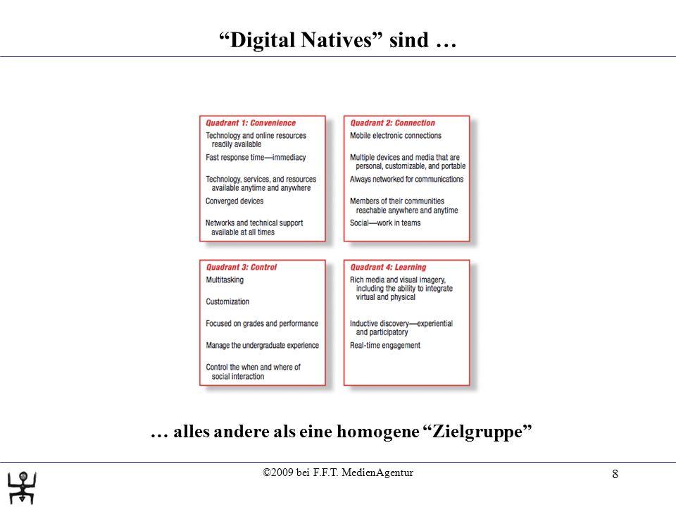 """©2009 bei F.F.T. MedienAgentur 8 """"Digital Natives"""" sind … … alles andere als eine homogene """"Zielgruppe"""""""