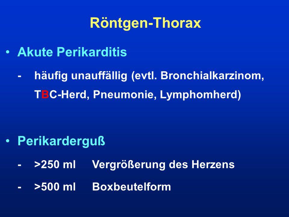 Röntgen-Thorax Akute Perikarditis -häufig unauffällig (evtl. Bronchialkarzinom, TBC-Herd, Pneumonie, Lymphomherd) Perikarderguß ->250 mlVergrößerung d