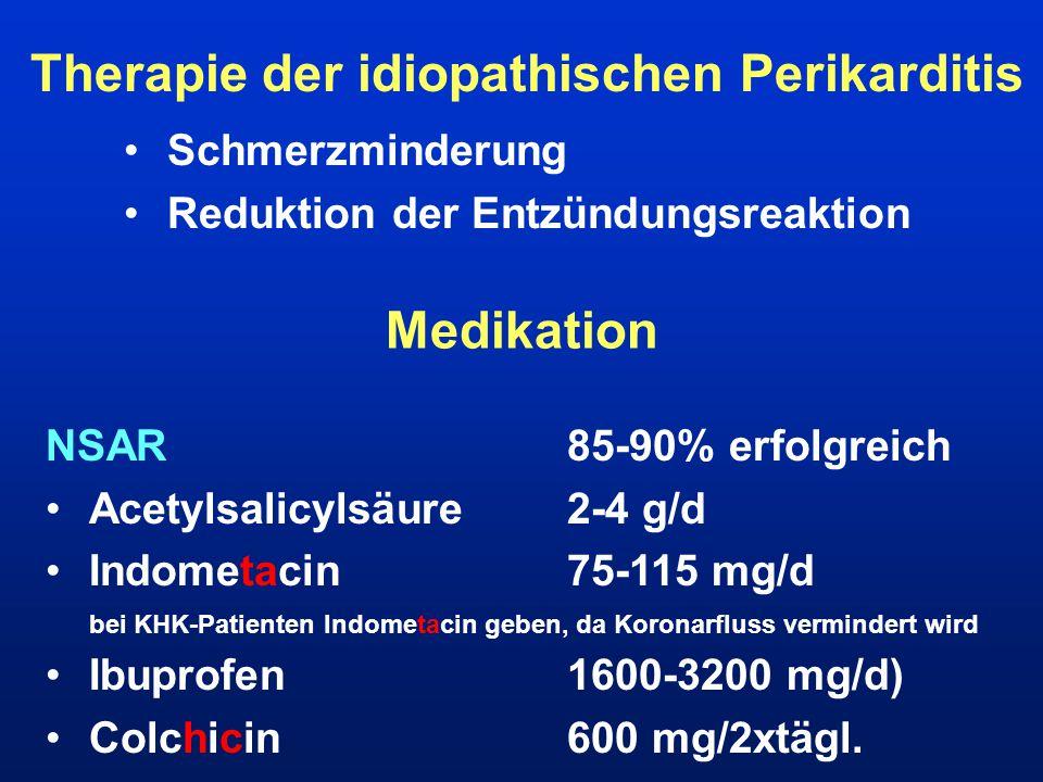 Therapie der idiopathischen Perikarditis Schmerzminderung Reduktion der Entzündungsreaktion Medikation NSAR85-90% erfolgreich Acetylsalicylsäure2-4 g/