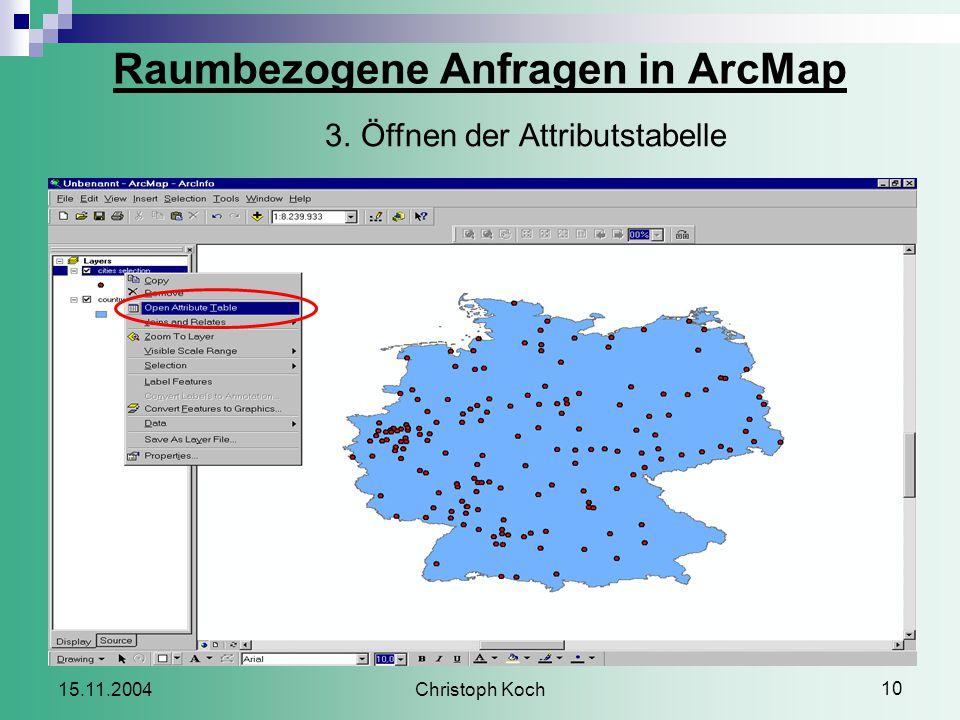 Christoph Koch 10 15.11.2004 Raumbezogene Anfragen in ArcMap 3.Öffnen der Attributstabelle