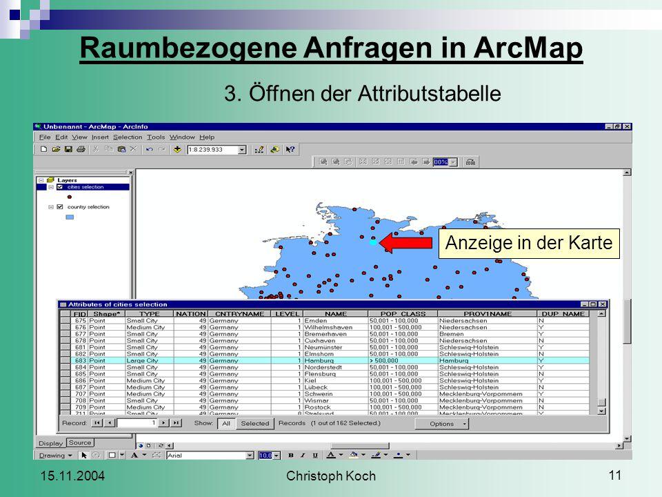 Christoph Koch 11 15.11.2004 Raumbezogene Anfragen in ArcMap 3.Öffnen der Attributstabelle Anzeige in der Karte