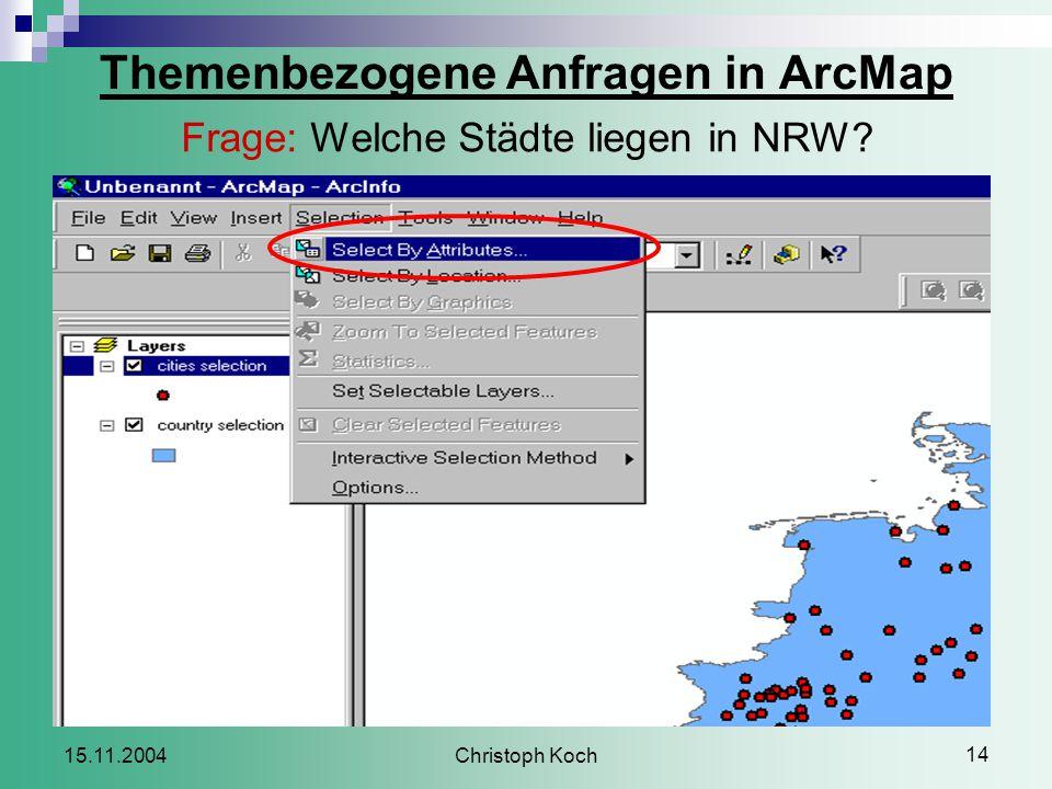 Christoph Koch 14 15.11.2004 Themenbezogene Anfragen in ArcMap Frage: Welche Städte liegen in NRW