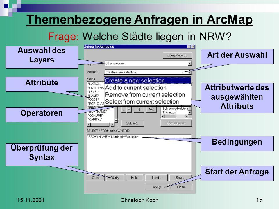 Christoph Koch 15 15.11.2004 Themenbezogene Anfragen in ArcMap Frage: Welche Städte liegen in NRW.