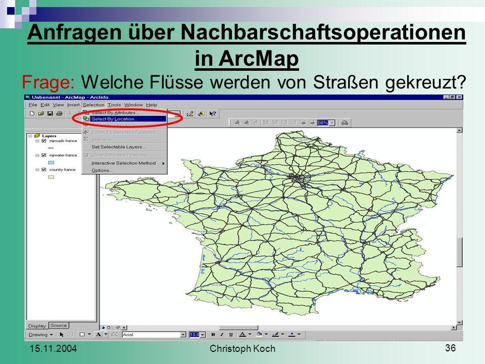 Christoph Koch 36 15.11.2004 Anfragen über Nachbarschaftsoperationen in ArcMap Frage: Welche Flüsse werden von Straßen gekreuzt