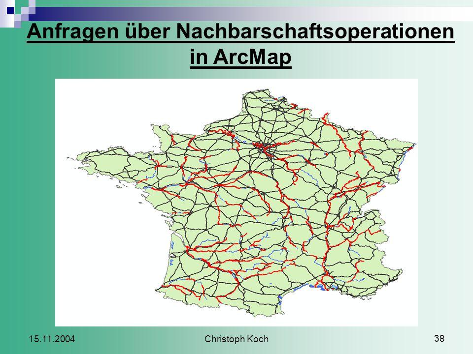 Christoph Koch 38 15.11.2004 Anfragen über Nachbarschaftsoperationen in ArcMap