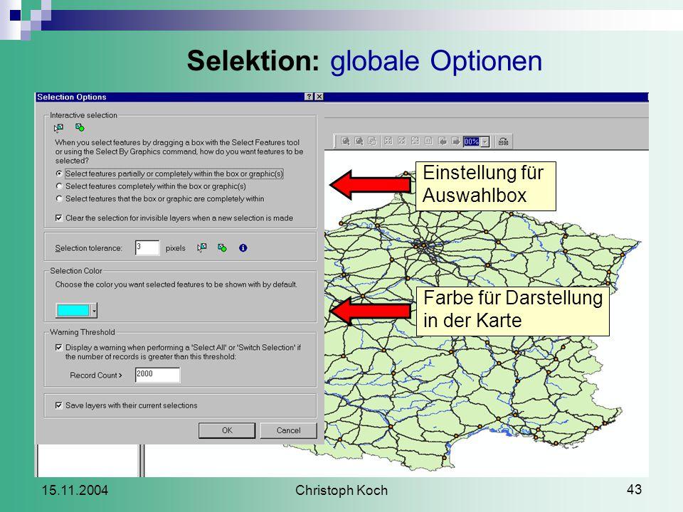 Christoph Koch 43 15.11.2004 Selektion: globale Optionen Einstellung für Auswahlbox Farbe für Darstellung in der Karte