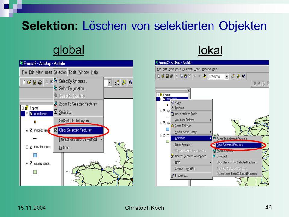 Christoph Koch 46 15.11.2004 Selektion: Löschen von selektierten Objekten global lokal