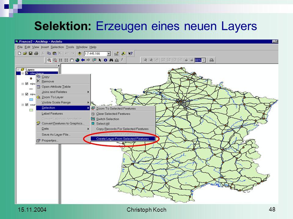 Christoph Koch 48 15.11.2004 Selektion: Erzeugen eines neuen Layers
