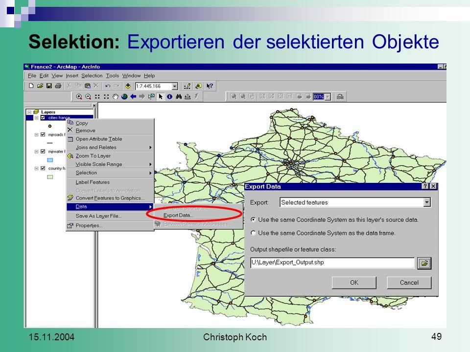 Christoph Koch 49 15.11.2004 Selektion: Exportieren der selektierten Objekte
