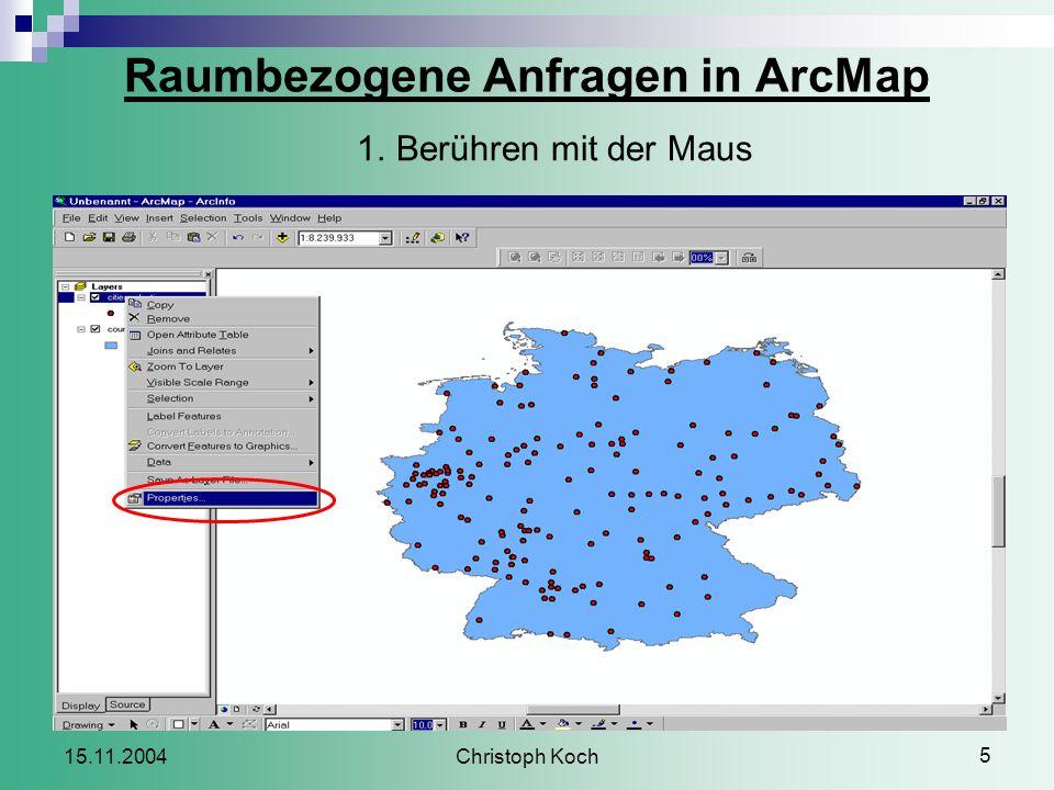 Christoph Koch 5 15.11.2004 Raumbezogene Anfragen in ArcMap 1.Berühren mit der Maus