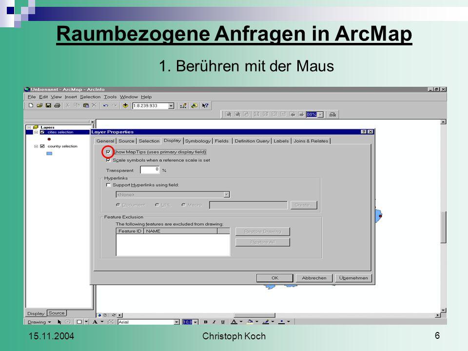 Christoph Koch 6 15.11.2004 Raumbezogene Anfragen in ArcMap 1.Berühren mit der Maus