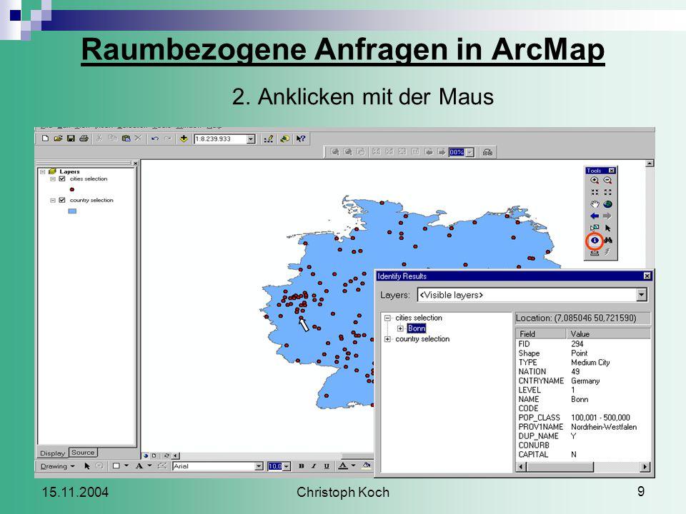 Christoph Koch 9 15.11.2004 Raumbezogene Anfragen in ArcMap 2.Anklicken mit der Maus