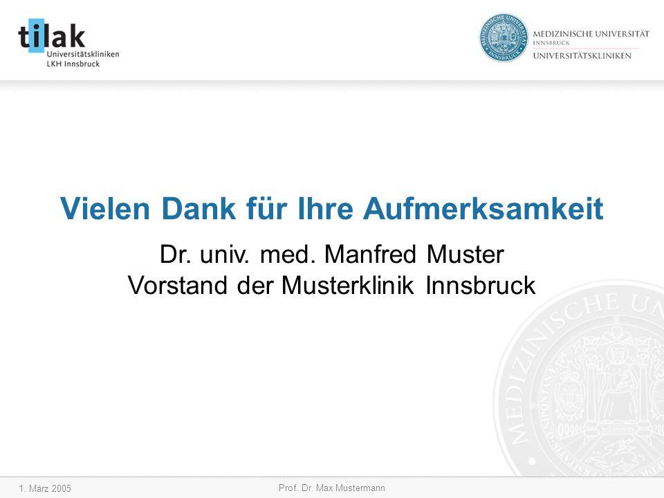 1. März 2005 Prof. Dr. Max Mustermann Vielen Dank für Ihre Aufmerksamkeit Dr.