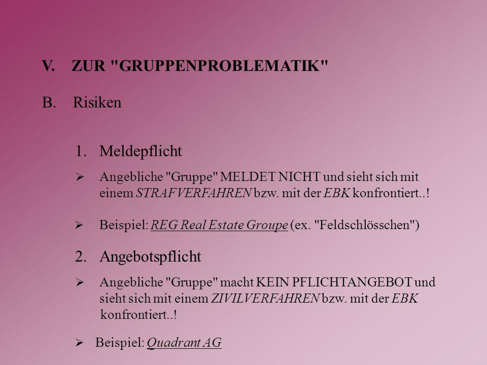 V.ZUR GRUPPENPROBLEMATIK B.Risiken 1.Meldepflicht  Angebliche Gruppe MELDET NICHT und sieht sich mit einem STRAFVERFAHREN bzw.