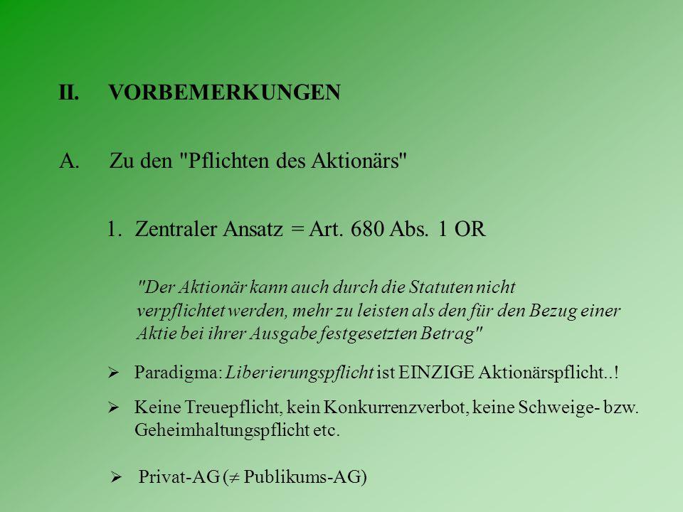 II.VORBEMERKUNGEN A.Zu den Pflichten des Aktionärs 1.Zentraler Ansatz = Art.