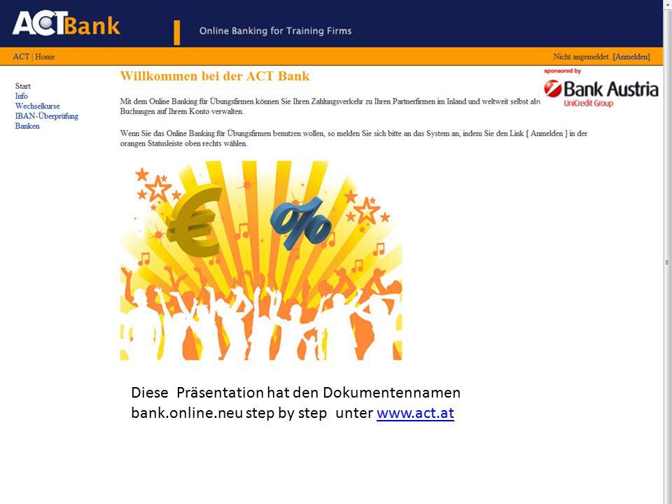 Diese Präsentation hat den Dokumentennamen bank.online.neu step by step unter www.act.atwww.act.at