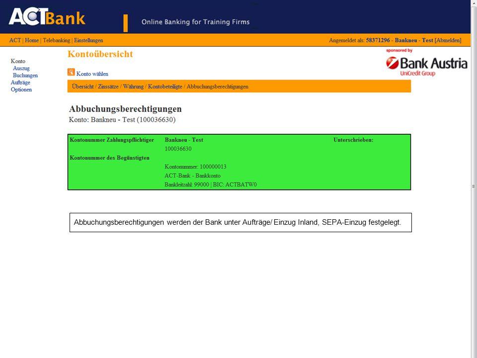 Abbuchungsberechtigungen werden der Bank unter Aufträge/ Einzug Inland, SEPA-Einzug festgelegt.