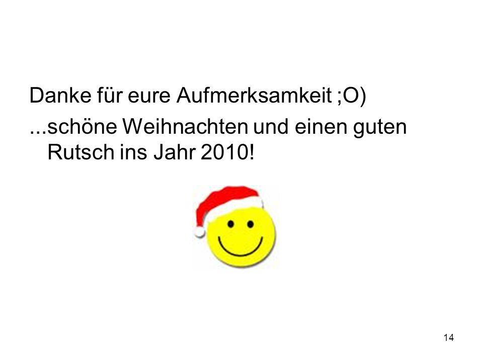 14 Danke für eure Aufmerksamkeit ;O)...schöne Weihnachten und einen guten Rutsch ins Jahr 2010!