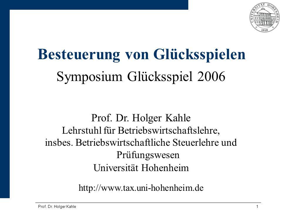 Prof. Dr. Holger Kahle1 Besteuerung von Glücksspielen Symposium Glücksspiel 2006 Prof.