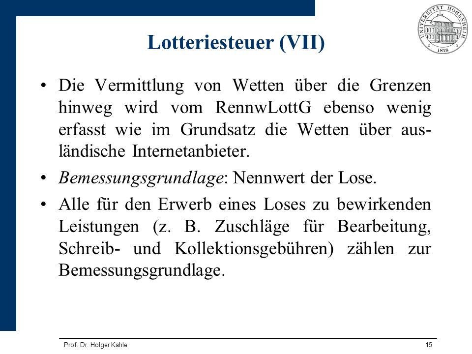 Prof. Dr. Holger Kahle15 Lotteriesteuer (VII) Die Vermittlung von Wetten über die Grenzen hinweg wird vom RennwLottG ebenso wenig erfasst wie im Grund