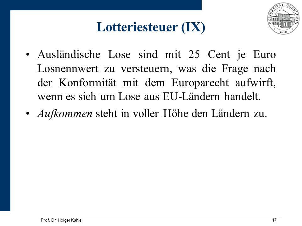 Prof. Dr. Holger Kahle17 Lotteriesteuer (IX) Ausländische Lose sind mit 25 Cent je Euro Losnennwert zu versteuern, was die Frage nach der Konformität