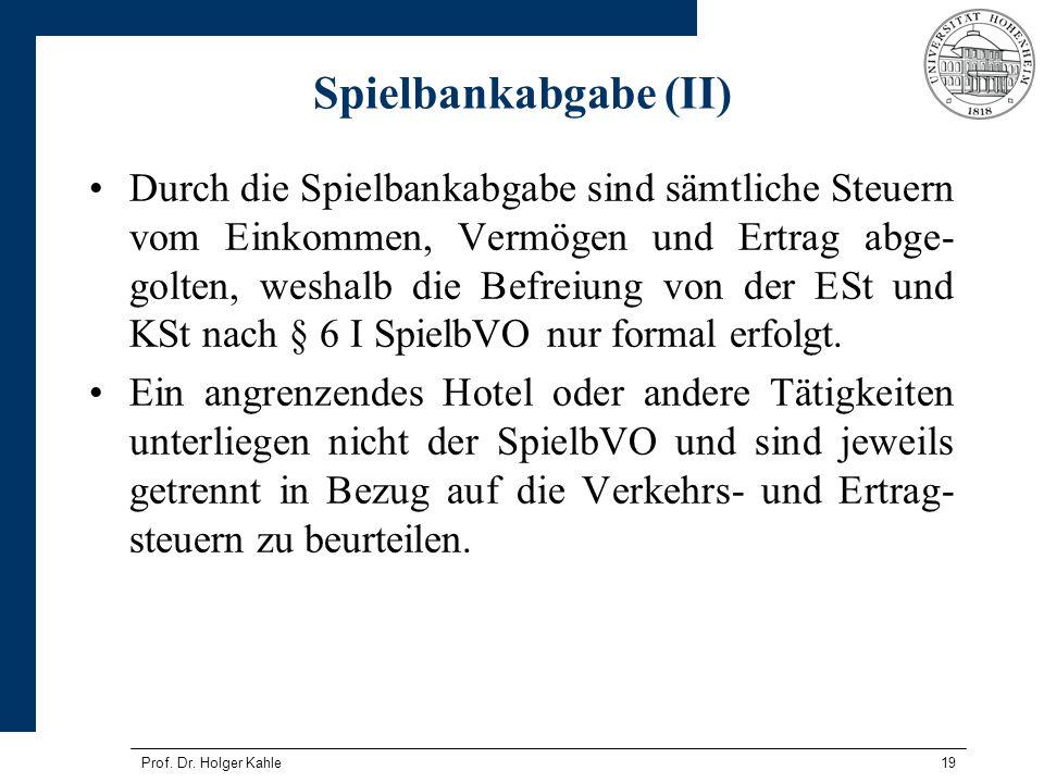 Prof. Dr. Holger Kahle19 Spielbankabgabe (II) Durch die Spielbankabgabe sind sämtliche Steuern vom Einkommen, Vermögen und Ertrag abge- golten, weshal