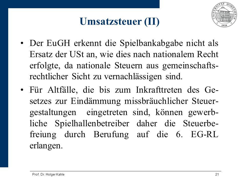 Prof. Dr. Holger Kahle21 Umsatzsteuer (II) Der EuGH erkennt die Spielbankabgabe nicht als Ersatz der USt an, wie dies nach nationalem Recht erfolgte,
