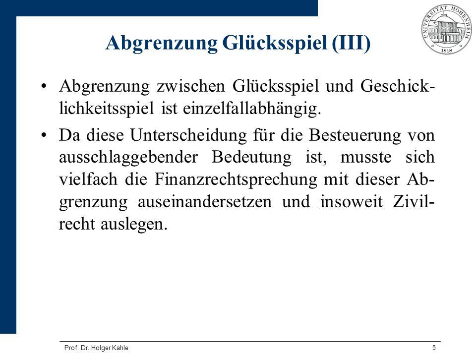 Prof. Dr. Holger Kahle5 Abgrenzung Glücksspiel (III) Abgrenzung zwischen Glücksspiel und Geschick- lichkeitsspiel ist einzelfallabhängig. Da diese Unt