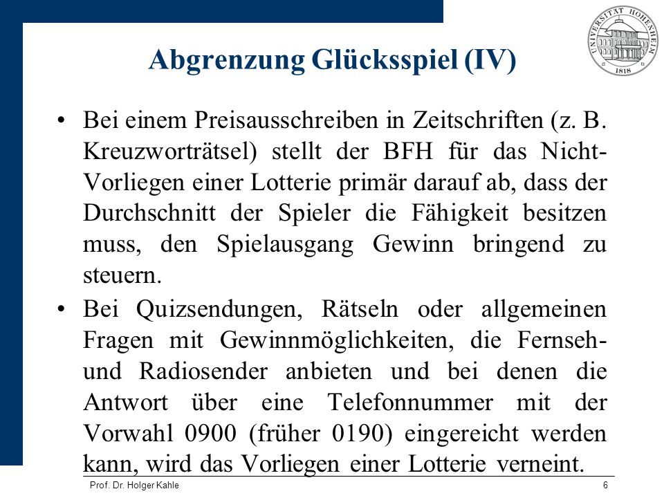 Prof. Dr. Holger Kahle6 Abgrenzung Glücksspiel (IV) Bei einem Preisausschreiben in Zeitschriften (z. B. Kreuzworträtsel) stellt der BFH für das Nicht-