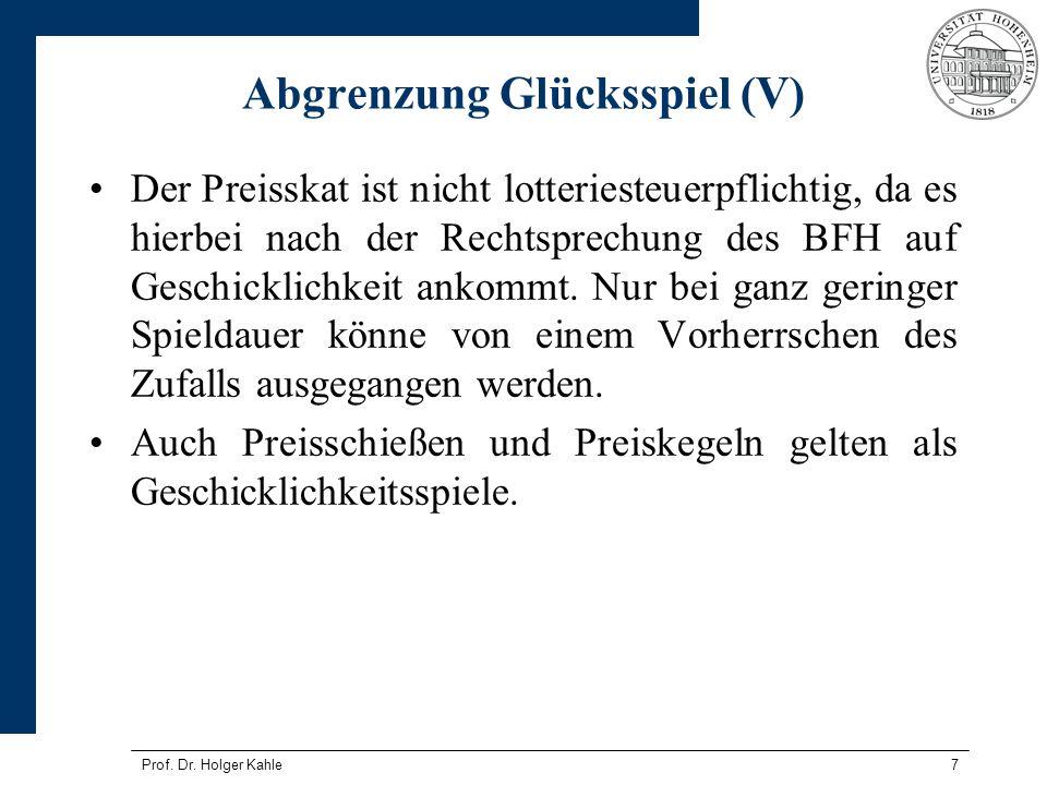 Prof. Dr. Holger Kahle7 Abgrenzung Glücksspiel (V) Der Preisskat ist nicht lotteriesteuerpflichtig, da es hierbei nach der Rechtsprechung des BFH auf