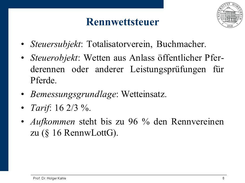 Prof. Dr. Holger Kahle8 Rennwettsteuer Steuersubjekt: Totalisatorverein, Buchmacher. Steuerobjekt: Wetten aus Anlass öffentlicher Pfer- derennen oder