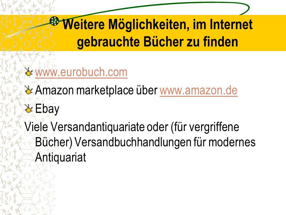 Weitere Möglichkeiten, im Internet gebrauchte Bücher zu finden www.eurobuch.com Amazon marketplace über www.amazon.dewww.amazon.de Ebay Viele Versandantiquariate oder (für vergriffene Bücher) Versandbuchhandlungen für modernes Antiquariat