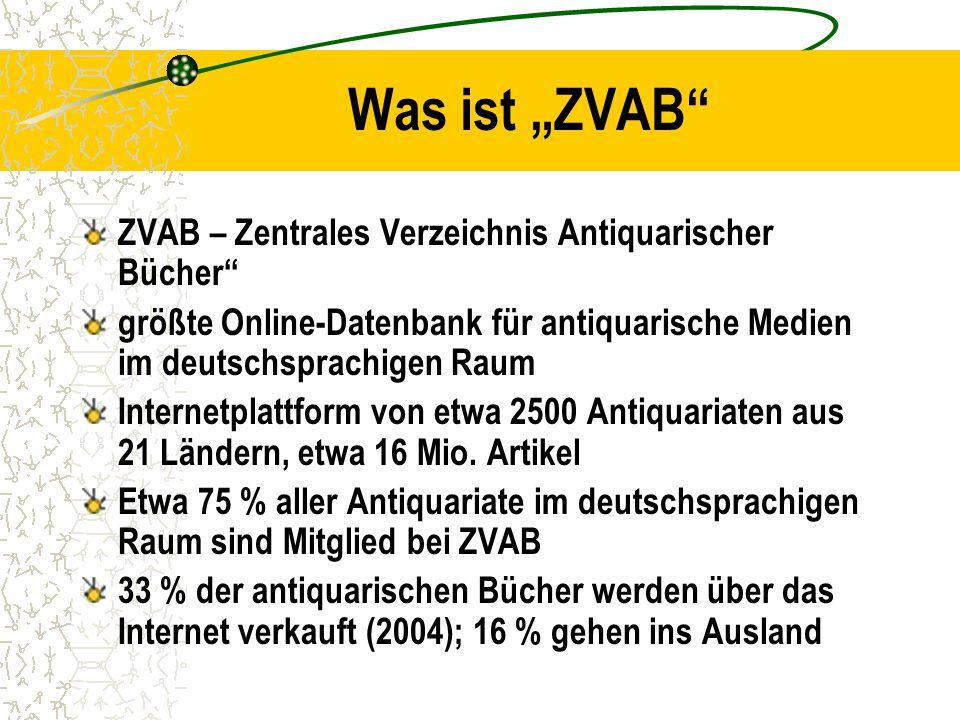 """Was ist """"ZVAB ZVAB – Zentrales Verzeichnis Antiquarischer Bücher größte Online-Datenbank für antiquarische Medien im deutschsprachigen Raum Internetplattform von etwa 2500 Antiquariaten aus 21 Ländern, etwa 16 Mio."""