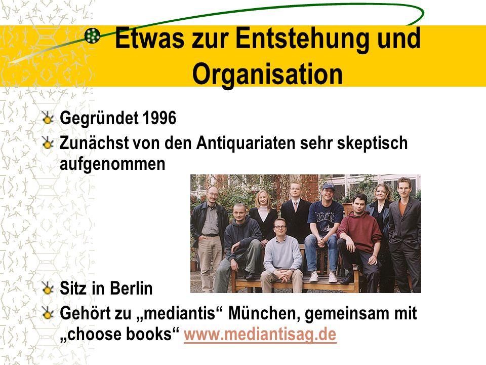 """Etwas zur Entstehung und Organisation Gegründet 1996 Zunächst von den Antiquariaten sehr skeptisch aufgenommen Sitz in Berlin Gehört zu """"mediantis München, gemeinsam mit """"choose books www.mediantisag.dewww.mediantisag.de"""
