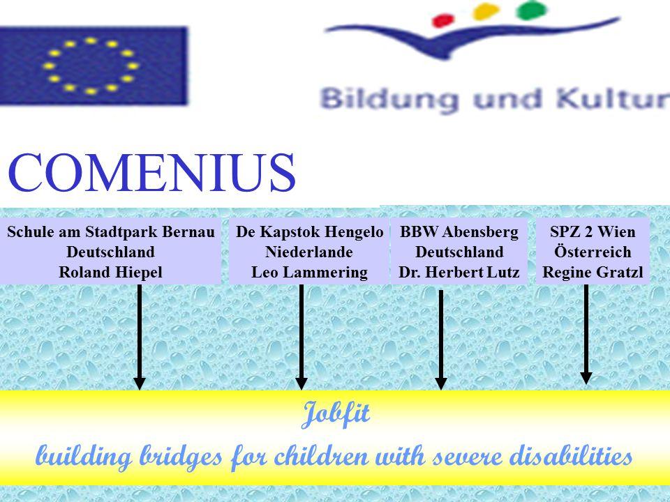 Jobfit building bridges for children with severe disabilities SPZ 2 Wien Österreich Regine Gratzl COMENIUS Schule am Stadtpark Bernau Deutschland Rola