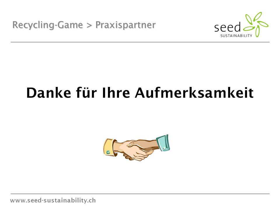 www.seed-sustainability.ch Recycling-Game > Praxispartner Danke für Ihre Aufmerksamkeit