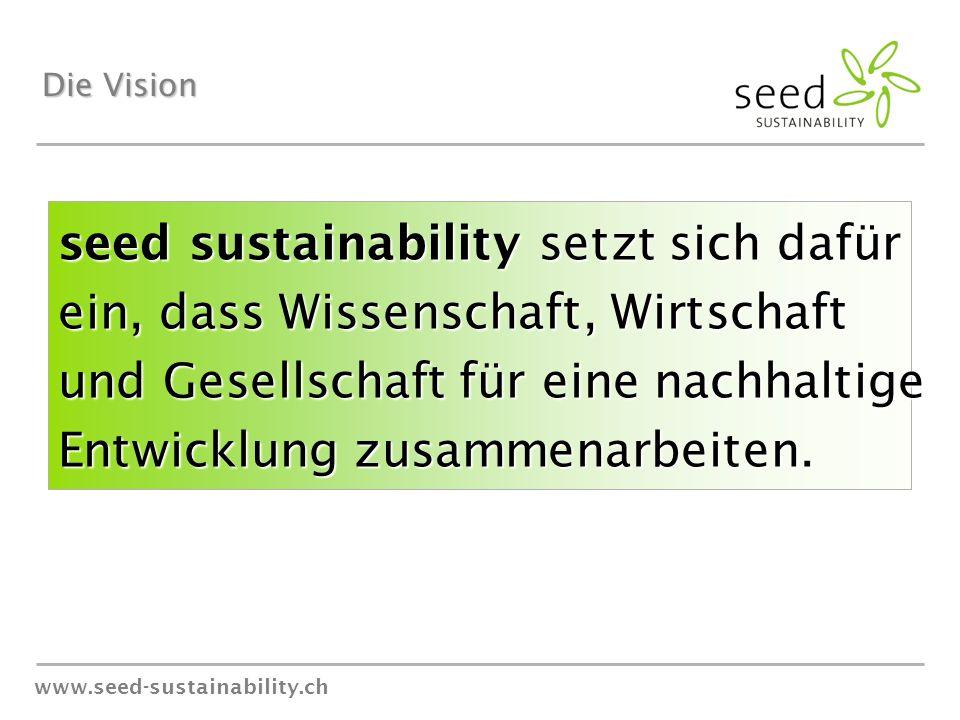 www.seed-sustainability.ch seed sustainability setzt sich dafür ein, dass Wissenschaft, Wirtschaft und Gesellschaft für eine nachhaltige Entwicklung zusammenarbeiten.