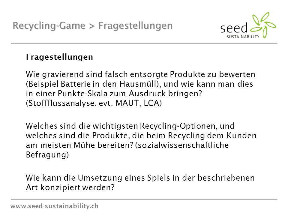 www.seed-sustainability.ch Recycling-Game > Fragestellungen Fragestellungen Wie gravierend sind falsch entsorgte Produkte zu bewerten (Beispiel Batterie in den Hausmüll), und wie kann man dies in einer Punkte-Skala zum Ausdruck bringen.