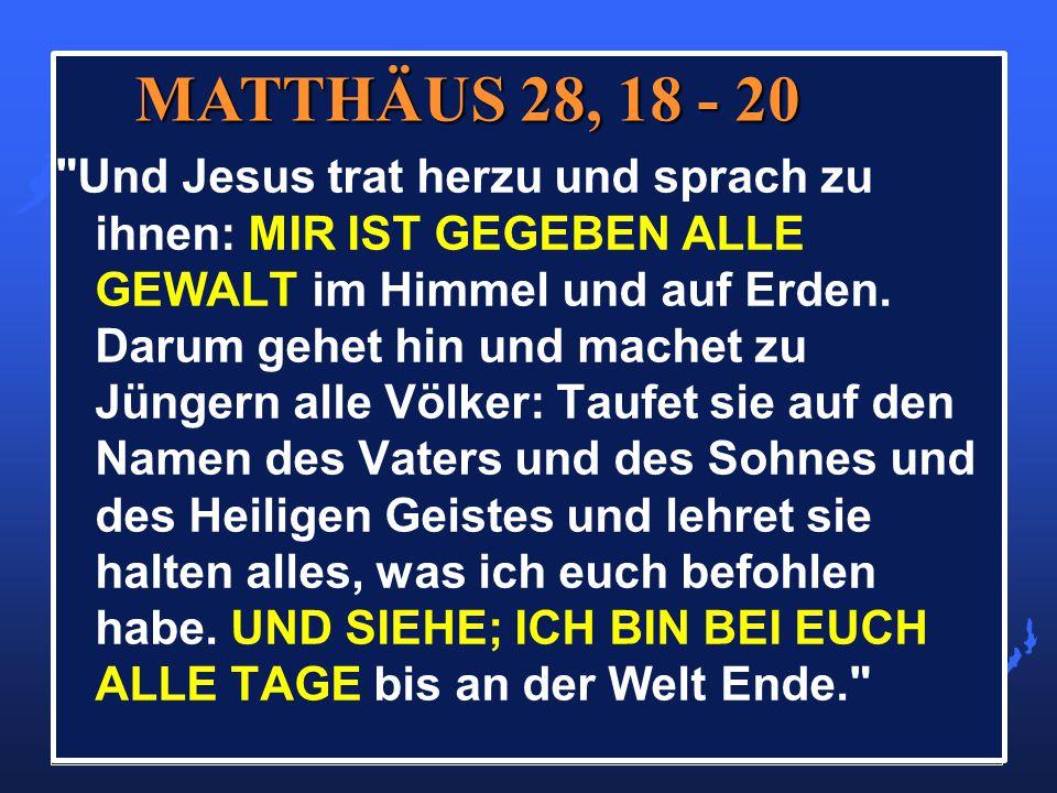 Und Jesus trat herzu und sprach zu ihnen: MIR IST GEGEBEN ALLE GEWALT im Himmel und auf Erden.