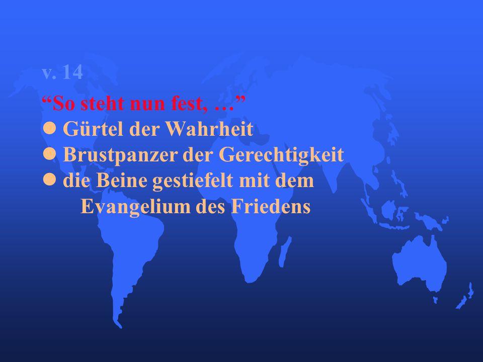 """v. 14 """"So steht nun fest, …"""" Gürtel der Wahrheit Brustpanzer der Gerechtigkeit die Beine gestiefelt mit dem Evangelium des Friedens"""